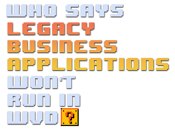 Who says legacy business applications won't run in WMV?
