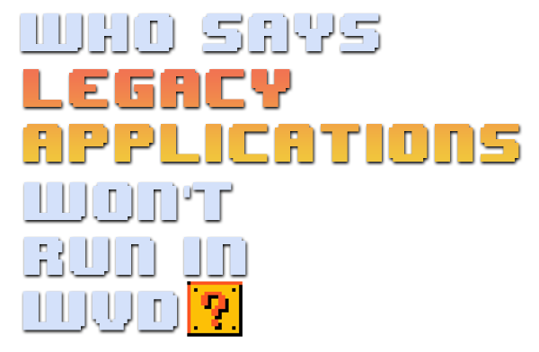 Who says legacy applications wont run in WVD text